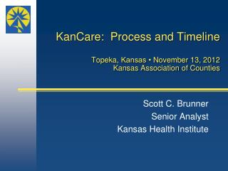 KanCare:  Process and Timeline Topeka,  Kansas •  November 13,  2012 Kansas Association of Counties