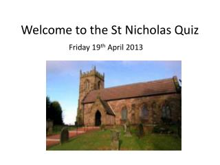Welcome to the St Nicholas Quiz