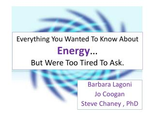 Everything You Wanted To Know About  Energy � But Were Too Tired To Ask.