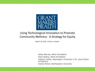 Using Technological Innovation to Promote Community Wellness:  A Strategy for Equity March 18, 2014  1:00 p.m. Eastern