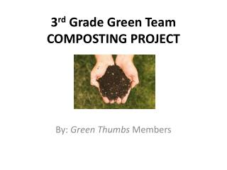 3 rd  Grade Green Team COMPOSTING PROJECT