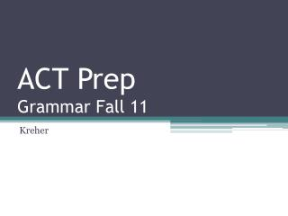 ACT Prep Grammar Fall 11