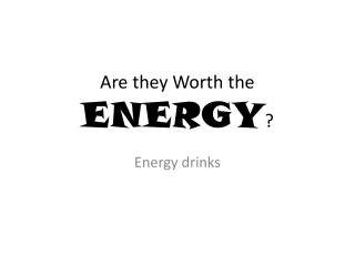 Are they Worth the  ENERGY ?