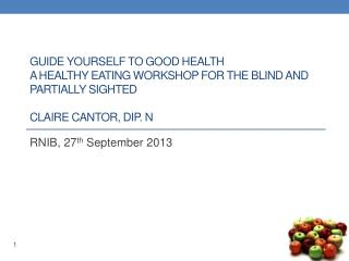 G uide  yourself to Good Health A Healthy Eating Workshop for the Blind and Partially  Sighted Claire Cantor, Dip.  N