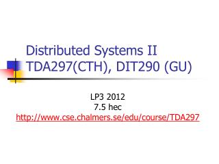 Distributed  Systems II TDA297(CTH), DIT290 (GU)