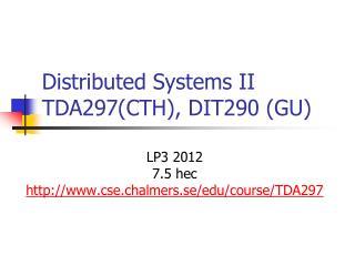 Distributed  Systems II TDA297(CTH), DIT290 (GU)