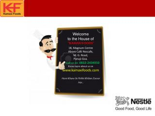 "Welcome  to the House of   ""KAMAXI FOODS"" 18, Magnum Centre Above Café Nescafe, M. G. Road,  Panaji -Goa.       Call us"