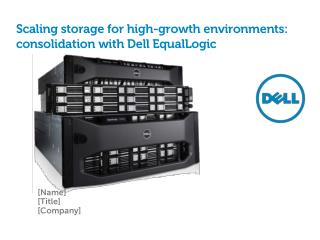 Scaling storage for high-growth environments: consolidation with Dell  EqualLogic