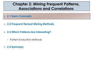 2 .1  Basic Concepts  2 .2  Frequent  Itemset  Mining Methods 2 .3  Which Patterns Are Interesting? Pattern Evaluation