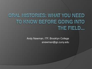 Oral Histories: What you need to know before going into the field…