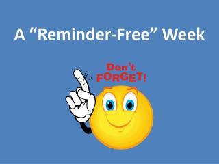 A �Reminder-Free� Week
