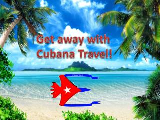 Get away with  Cubana  Travel!