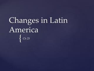 Changes in Latin America