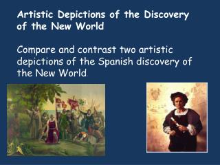 Artistic Depictions of the Discovery of the New World Compare and contrast two artistic depictions of the Spanish disco