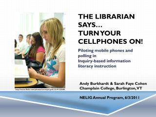 The librarian says � turn your  cellphones ON!