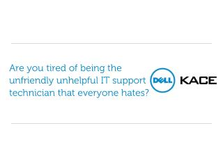 Are you tired of being the unfriendly unhelpful IT support technician that everyone hates?