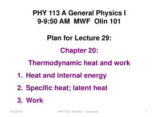 PHY 113 A General Physics I 9-9:50 AM  MWF  Olin 101 Plan for Lecture 29: Chapter 20:    Thermodynamic heat and work He