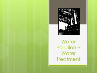 Water Pollution + Water Treatment