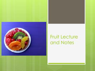 Fruit Lecture and Notes
