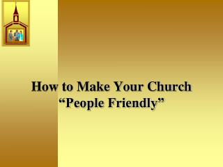 "How to Make Your Church ""People Friendly"""