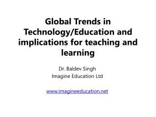 Global Trends in Technology/Education and implications for teaching and learning