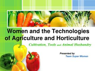 Women and the Technologies of Agriculture and Horticulture