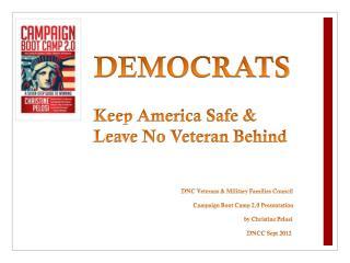 DEMOCRATS Keep America Safe & Leave No Veteran Behind DNC Veterans & Military Families Council         Campai