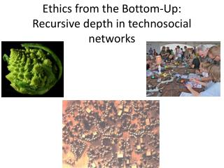 Ethics from the Bottom-Up: Recursive depth in technosocial networks