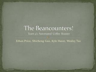 The  Beancounters ! Team 4�s  Automated  Coffee  Roaster
