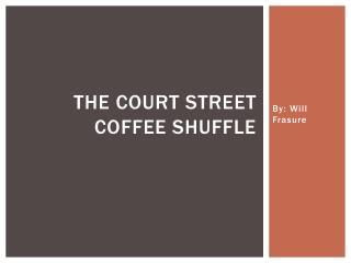 The court street coffee shuffle
