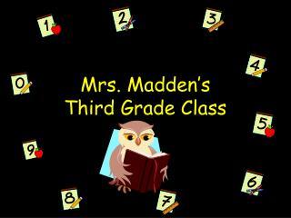 Mrs. Madden's  Third Grade Class