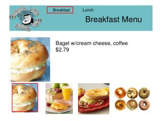 Bagel  w /cream cheese, coffee $2.79