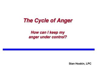 The Cycle of Anger How can I keep my  anger under control?