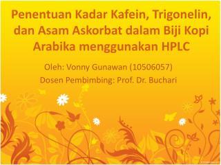 Penentuan  Kadar  Kafein ,  Trigonelin , dan Asam  Askorbat dalam Biji Kopi Arabika menggunakan  HPLC