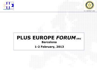 PLUS  EUROPE  FORUM .ORG Barcelona  1-2 February, 2013