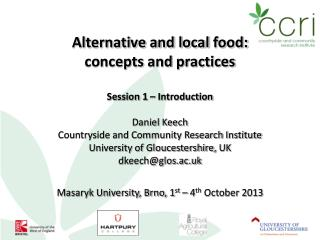 Alternative and local  food: concepts  and  practices Session 1 – Introduction Daniel Keech Countryside and Community R