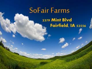 SoFair Farms        2379 Mint Blvd           Fairfield, IA 52556