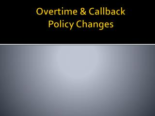 Overtime & Callback  Policy Changes