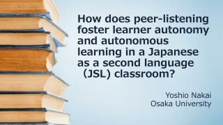 How does peer-listening foster learner autonomy and autonomous learning in a Japanese as a second language  ( JSL) clas