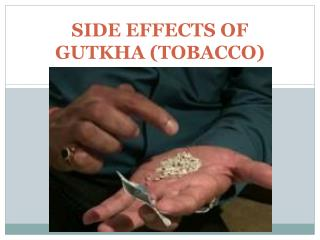 SIDE EFFECTS OF GUTKHA (TOBACCO)