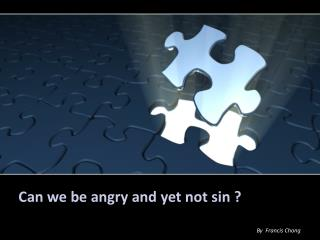Can we be angry and yet not sin ?