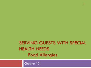 SERVING GUESTS WITH SPECIAL HEALTH NEEDS 	Food Allergies
