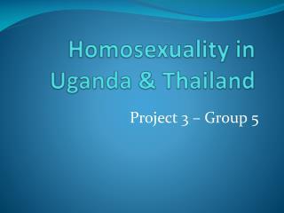Homosexuality  in  Uganda & Thailand