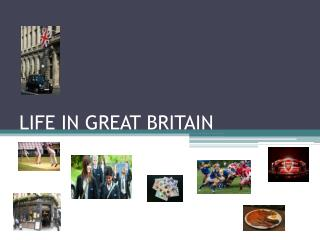 LIFE IN GREAT BRITAIN