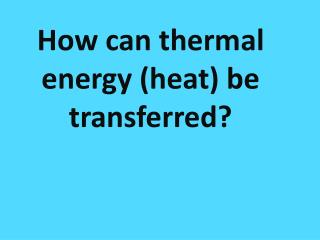 How many ways are there to transfer heat?