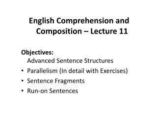 English Comprehension and Composition – Lecture 11 Objectives: Advanced  Sentence  Structures Parallelism (In detail wi