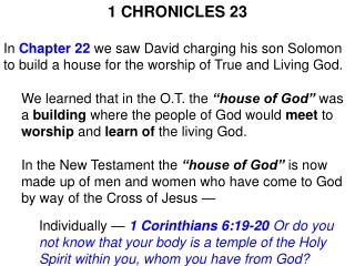 1 CHRONICLES  23 In  Chapter 22  we saw David charging his son Solomon to build a house for the worship of True and Liv