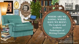 WHERE  ARE WE GOING, WHERE HAVE WE BEEN?: The Logistic and Aesthetic Pathologies of Writing Centers