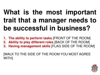 What is the most important trait that a manager needs to be successful in business? The ability to perform tasks  [FRON
