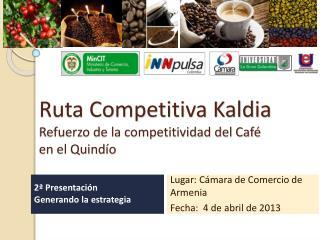 Ruta Competitiva Kaldia Refuerzo de la competitividad del Café en el Quindío